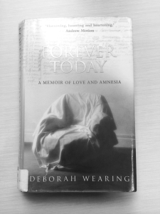'Forever Today: A Memoir of Love and Amnesia' by Deborah Wearing, Doubleday, London, 2005.