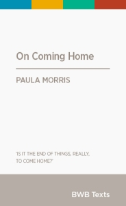 On Coming Home by Paula Morris. 2015. BWB  Texts.